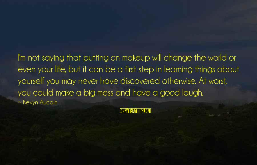 Things That Change Your Life Sayings By Kevyn Aucoin: I'm not saying that putting on makeup will change the world or even your life,