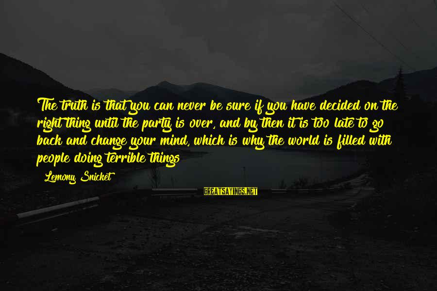 Things That Change Your Life Sayings By Lemony Snicket: The truth is that you can never be sure if you have decided on the