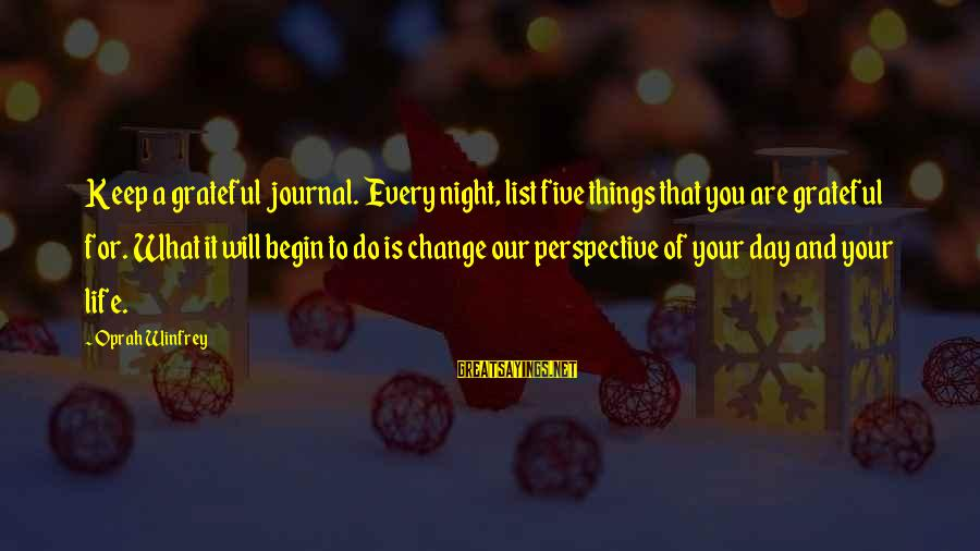 Things That Change Your Life Sayings By Oprah Winfrey: Keep a grateful journal. Every night, list five things that you are grateful for. What