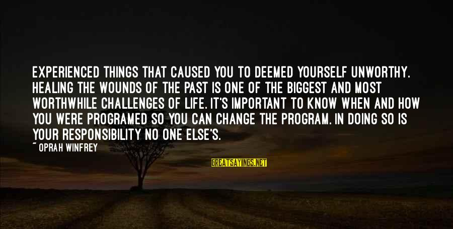 Things That Change Your Life Sayings By Oprah Winfrey: Experienced things that caused you to deemed yourself unworthy. Healing the wounds of the past