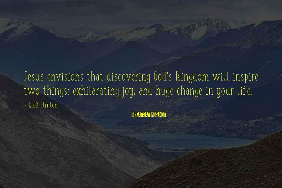 Things That Change Your Life Sayings By Rick Stinton: Jesus envisions that discovering God's kingdom will inspire two things: exhilarating joy, and huge change