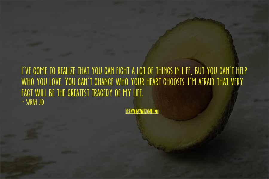 Things That Change Your Life Sayings By Sarah Jio: I've come to realize that you can fight a lot of things in life, but