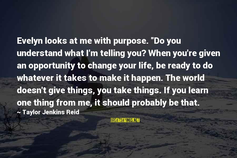 """Things That Change Your Life Sayings By Taylor Jenkins Reid: Evelyn looks at me with purpose. """"Do you understand what I'm telling you? When you're"""