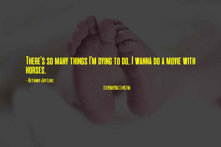 Things To Do Movie Sayings By Bethany Joy Lenz: There's so many things I'm dying to do. I wanna do a movie with horses.