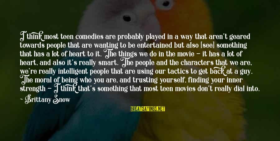 Things To Do Movie Sayings By Brittany Snow: I think most teen comedies are probably played in a way that aren't geared towards