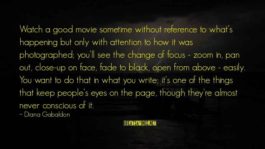 Things To Do Movie Sayings By Diana Gabaldon: Watch a good movie sometime without reference to what's happening but only with attention to