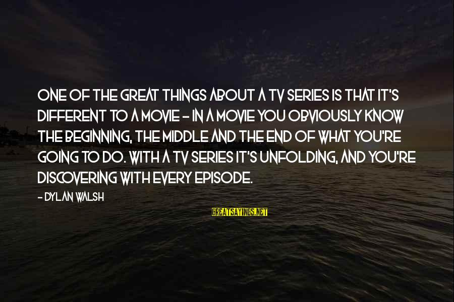 Things To Do Movie Sayings By Dylan Walsh: One of the great things about a TV series is that it's different to a