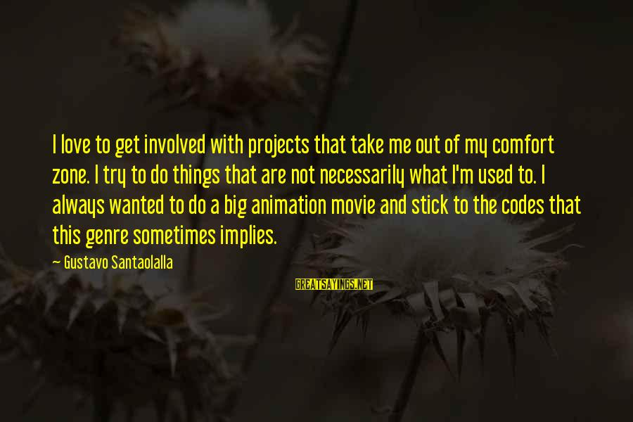 Things To Do Movie Sayings By Gustavo Santaolalla: I love to get involved with projects that take me out of my comfort zone.