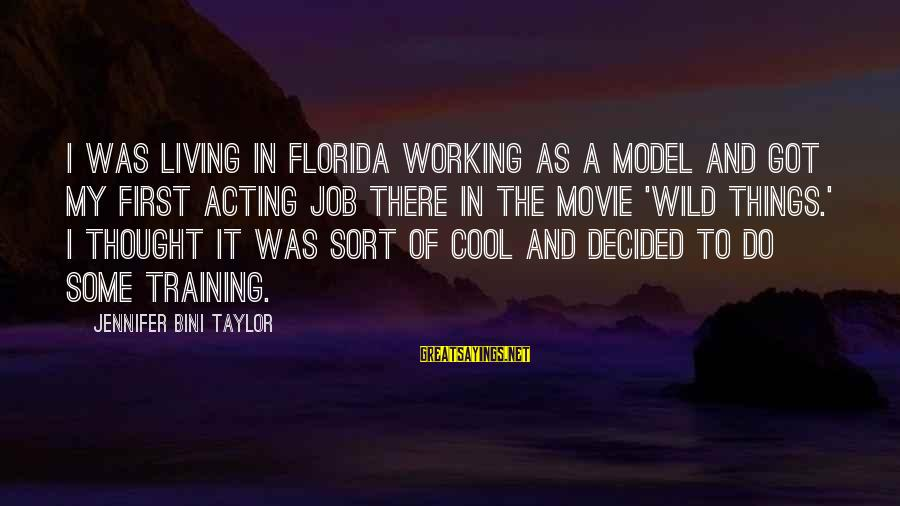 Things To Do Movie Sayings By Jennifer Bini Taylor: I was living in Florida working as a model and got my first acting job