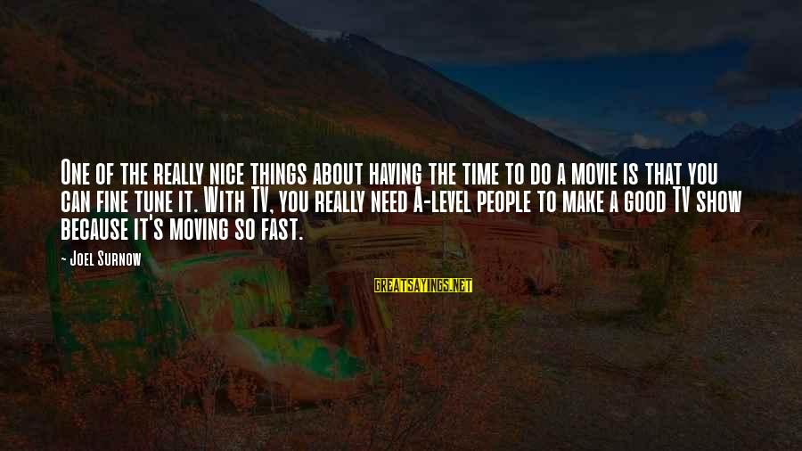 Things To Do Movie Sayings By Joel Surnow: One of the really nice things about having the time to do a movie is