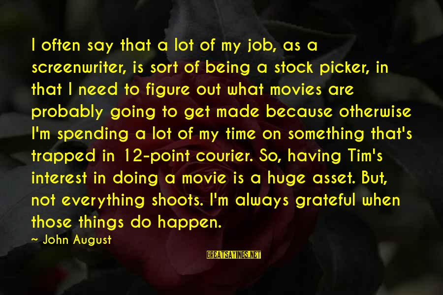 Things To Do Movie Sayings By John August: I often say that a lot of my job, as a screenwriter, is sort of