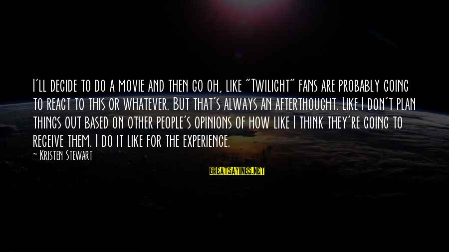 "Things To Do Movie Sayings By Kristen Stewart: I'll decide to do a movie and then go oh, like ""Twilight"" fans are probably"