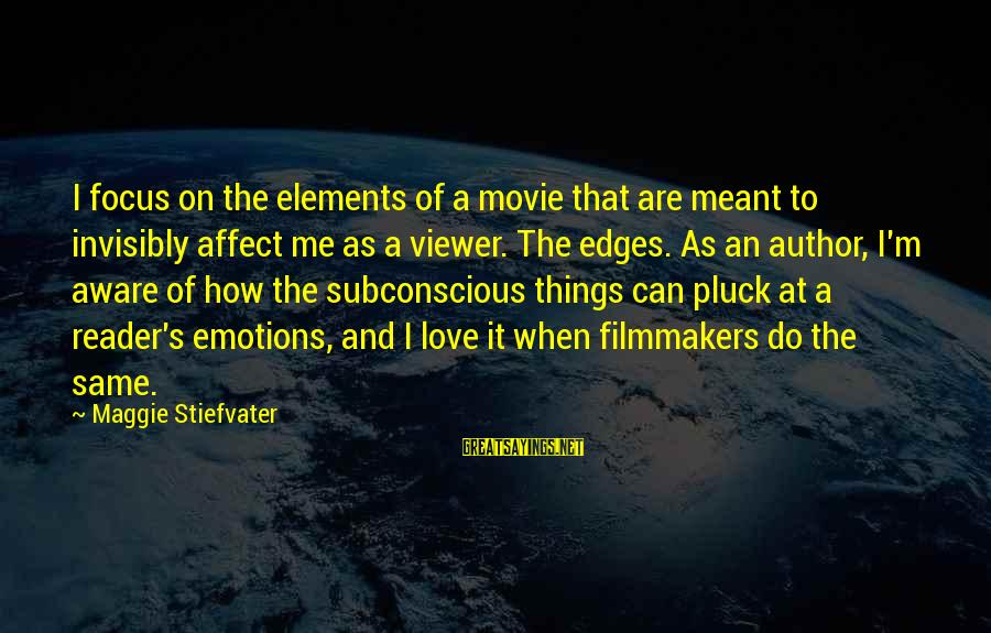 Things To Do Movie Sayings By Maggie Stiefvater: I focus on the elements of a movie that are meant to invisibly affect me