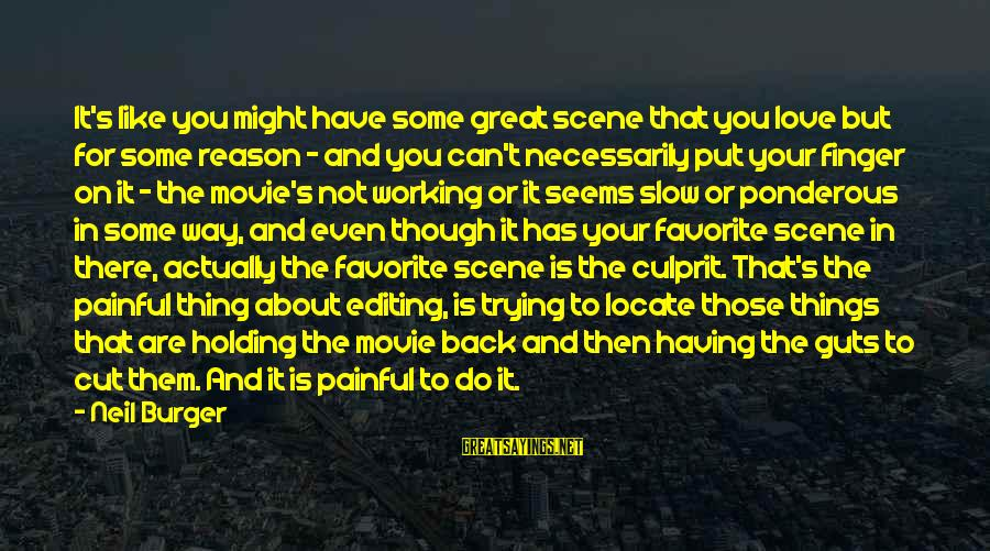 Things To Do Movie Sayings By Neil Burger: It's like you might have some great scene that you love but for some reason