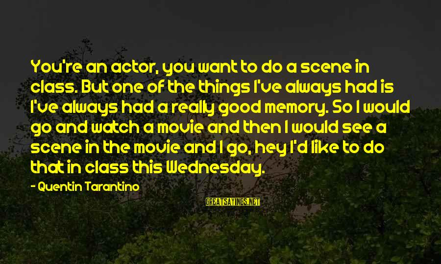 Things To Do Movie Sayings By Quentin Tarantino: You're an actor, you want to do a scene in class. But one of the