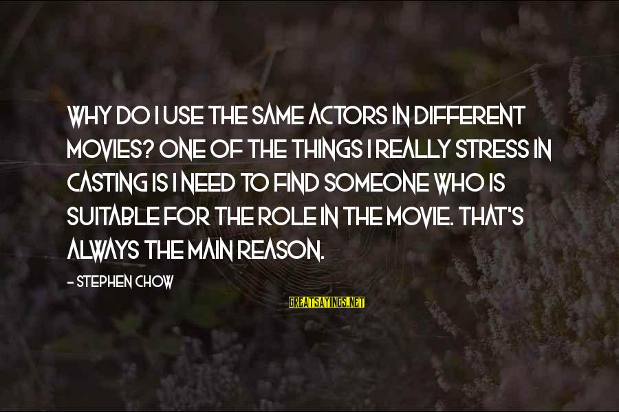 Things To Do Movie Sayings By Stephen Chow: Why do I use the same actors in different movies? One of the things I