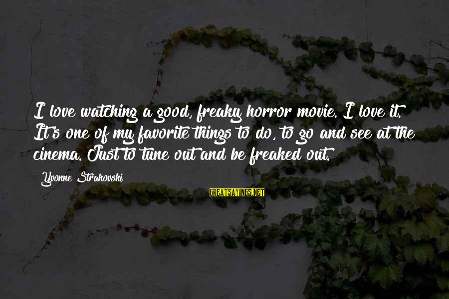 Things To Do Movie Sayings By Yvonne Strahovski: I love watching a good, freaky horror movie. I love it. It's one of my