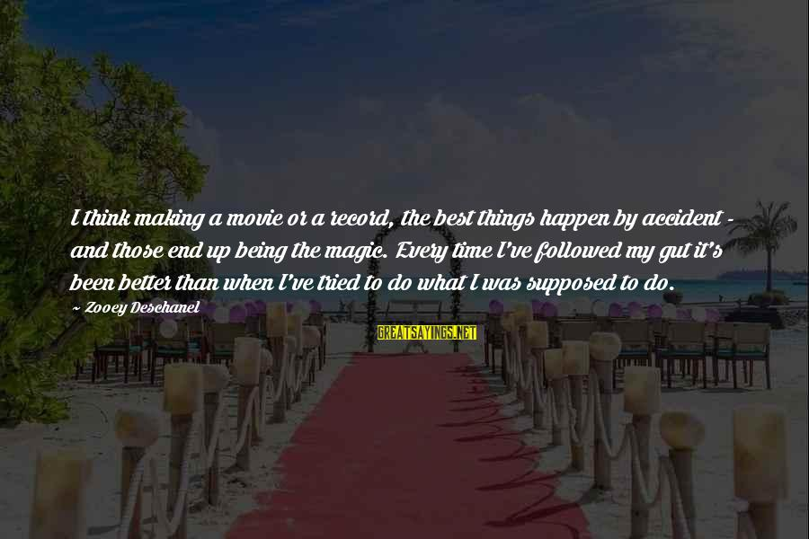 Things To Do Movie Sayings By Zooey Deschanel: I think making a movie or a record, the best things happen by accident -