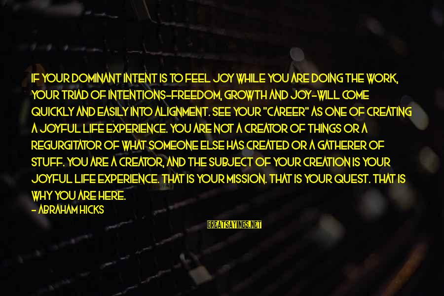 Things Will Work Out For The Best Sayings By Abraham Hicks: If your dominant intent is to feel joy while you are doing the work, your