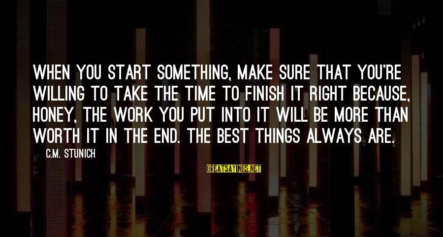 Things Will Work Out For The Best Sayings By C.M. Stunich: When you start something, make sure that you're willing to take the time to finish