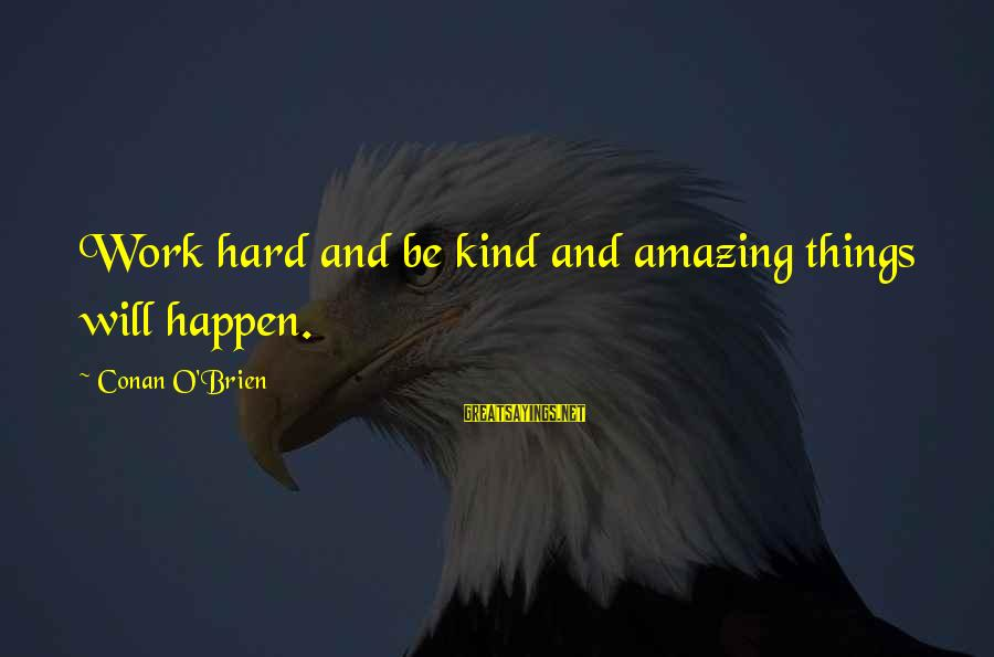 Things Will Work Out For The Best Sayings By Conan O'Brien: Work hard and be kind and amazing things will happen.