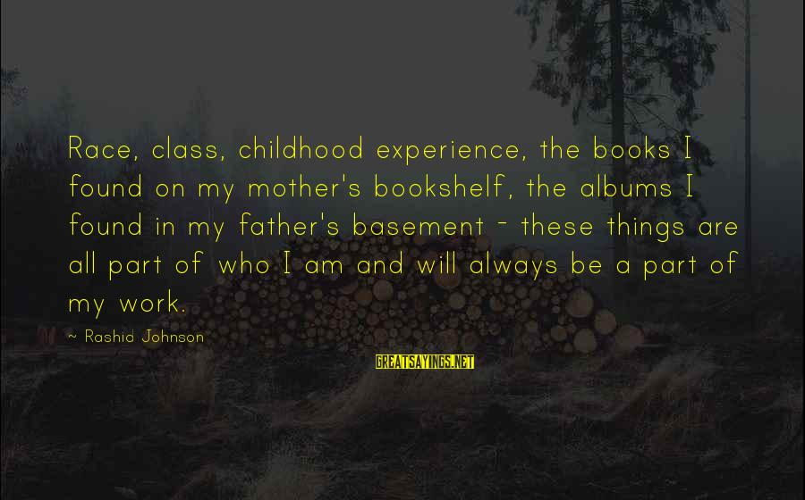 Things Will Work Out For The Best Sayings By Rashid Johnson: Race, class, childhood experience, the books I found on my mother's bookshelf, the albums I