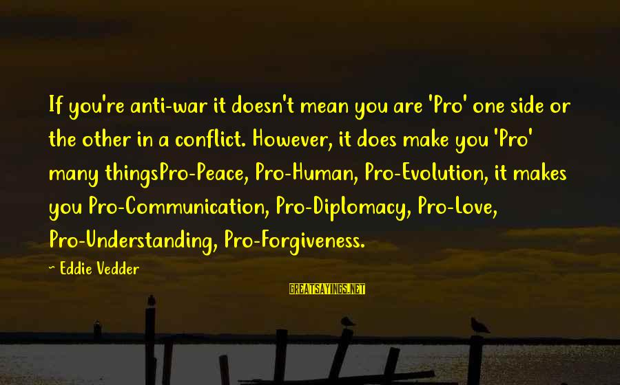 Thingspro Sayings By Eddie Vedder: If you're anti-war it doesn't mean you are 'Pro' one side or the other in