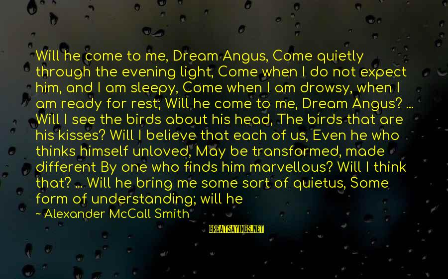 Think About His Love Sayings By Alexander McCall Smith: Will he come to me, Dream Angus, Come quietly through the evening light, Come when