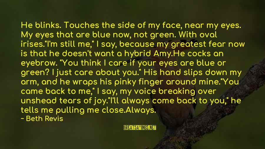 Think About His Love Sayings By Beth Revis: He blinks. Touches the side of my face, near my eyes. My eyes that are