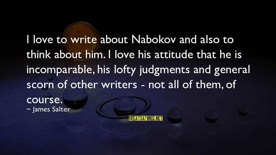 Think About His Love Sayings By James Salter: I love to write about Nabokov and also to think about him. I love his