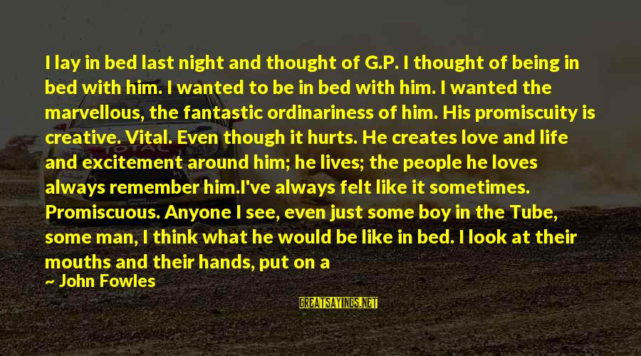 Think About His Love Sayings By John Fowles: I lay in bed last night and thought of G.P. I thought of being in