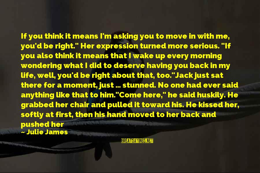 Think About His Love Sayings By Julie James: If you think it means I'm asking you to move in with me, you'd be