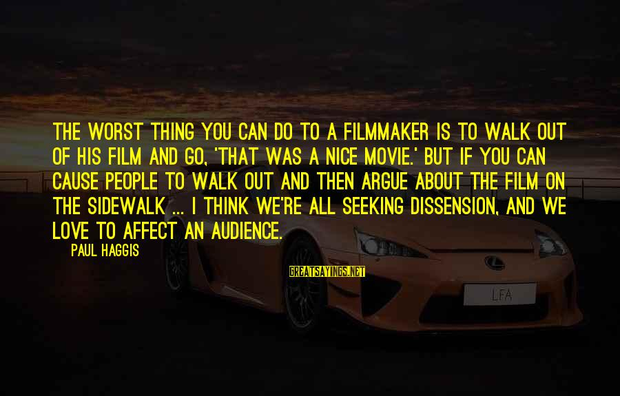 Think About His Love Sayings By Paul Haggis: The worst thing you can do to a filmmaker is to walk out of his