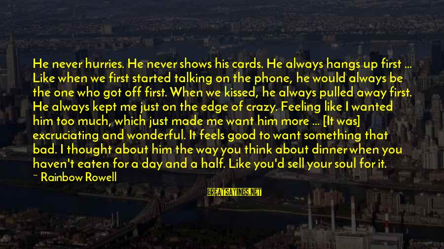 Think About His Love Sayings By Rainbow Rowell: He never hurries. He never shows his cards. He always hangs up first ... Like
