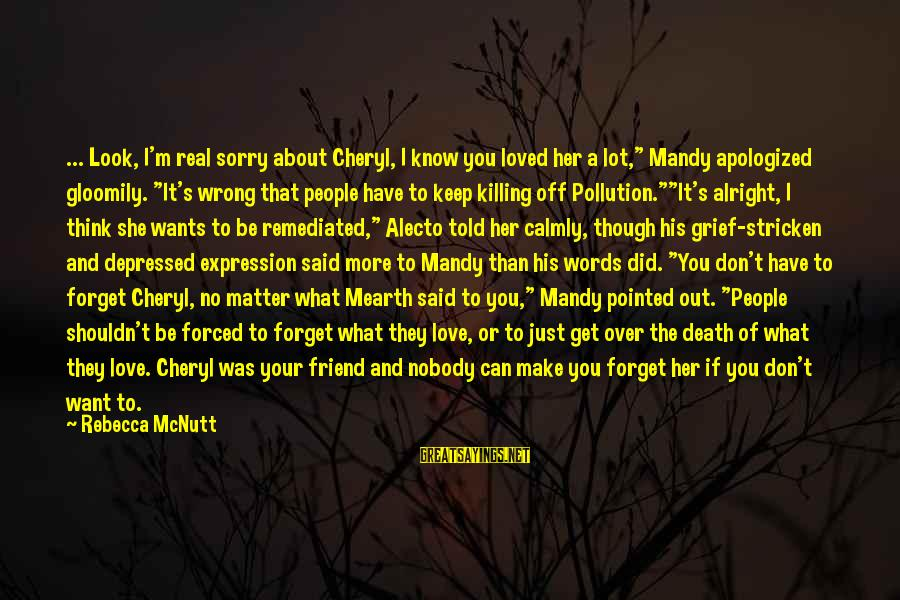 """Think About His Love Sayings By Rebecca McNutt: ... Look, I'm real sorry about Cheryl, I know you loved her a lot,"""" Mandy"""