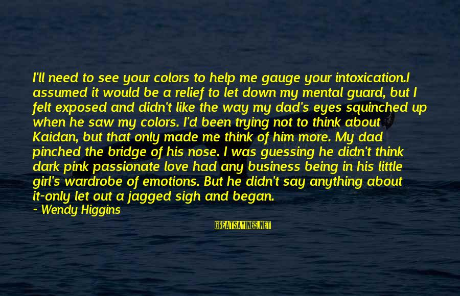 Think About His Love Sayings By Wendy Higgins: I'll need to see your colors to help me gauge your intoxication.I assumed it would