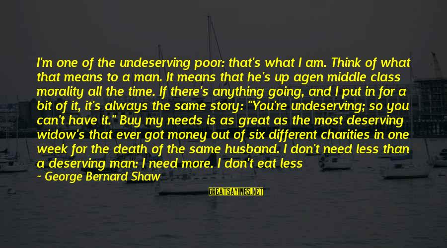 Think Less Feel More Sayings By George Bernard Shaw: I'm one of the undeserving poor: that's what I am. Think of what that means