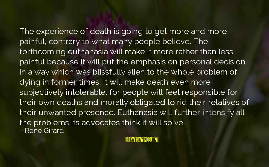 Think Less Feel More Sayings By Rene Girard: The experience of death is going to get more and more painful, contrary to what