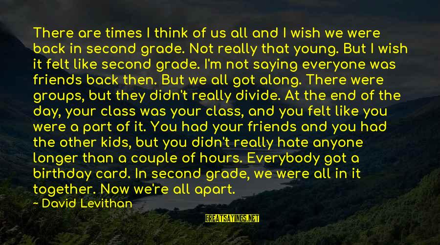 Think Of It Sayings By David Levithan: There are times I think of us all and I wish we were back in