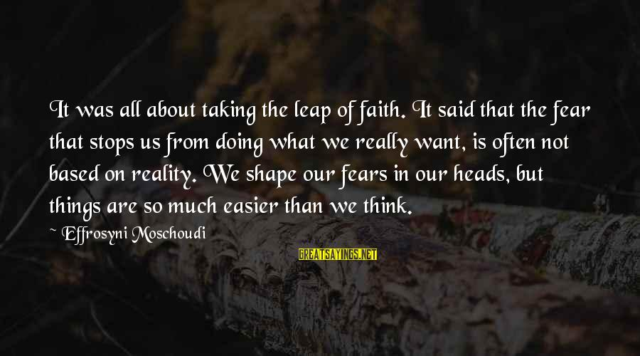 Think Of It Sayings By Effrosyni Moschoudi: It was all about taking the leap of faith. It said that the fear that