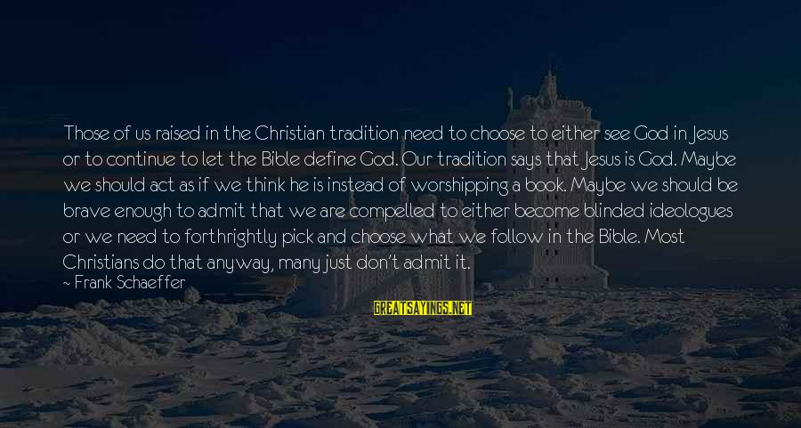 Think Of It Sayings By Frank Schaeffer: Those of us raised in the Christian tradition need to choose to either see God