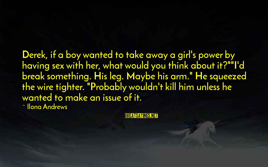 Think Of It Sayings By Ilona Andrews: Derek, if a boy wanted to take away a girl's power by having sex with