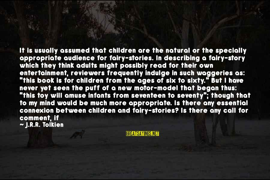 Think Of It Sayings By J.R.R. Tolkien: It is usually assumed that children are the natural or the specially appropriate audience for
