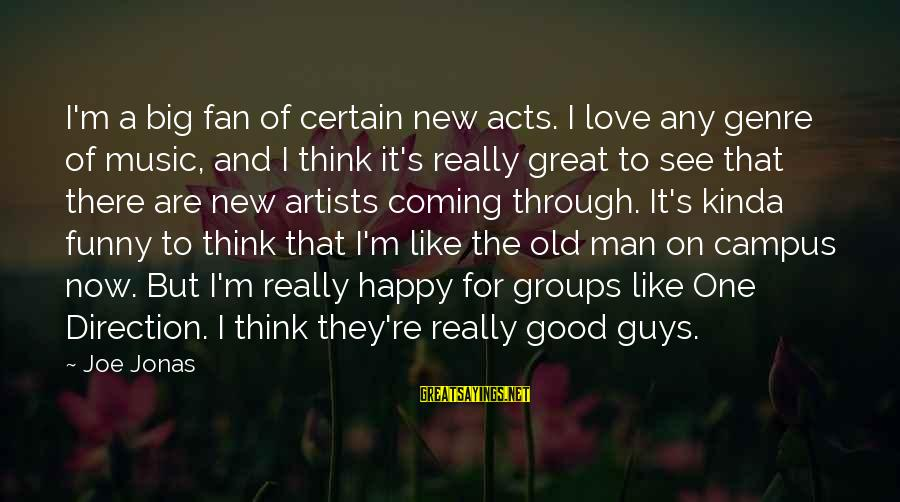 Think Of It Sayings By Joe Jonas: I'm a big fan of certain new acts. I love any genre of music, and