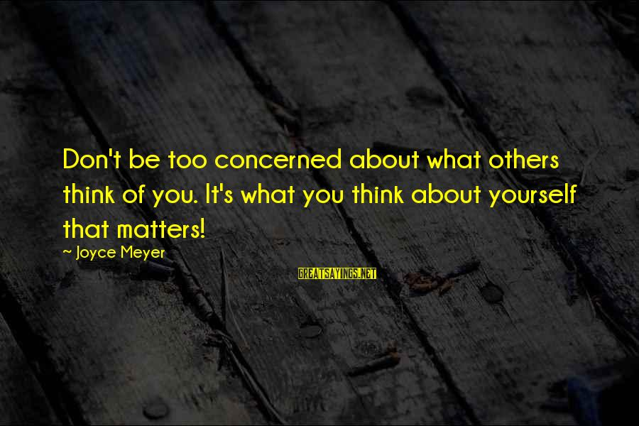 Think Of It Sayings By Joyce Meyer: Don't be too concerned about what others think of you. It's what you think about