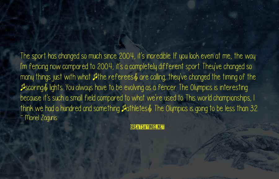 Think Of It Sayings By Mariel Zagunis: The sport has changed so much since 2004, it's incredible. If you look even at