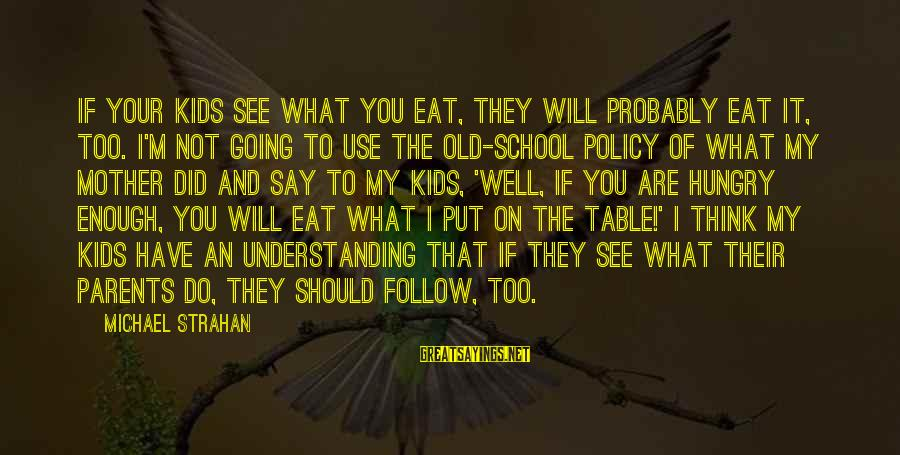Think Of It Sayings By Michael Strahan: If your kids see what you eat, they will probably eat it, too. I'm not