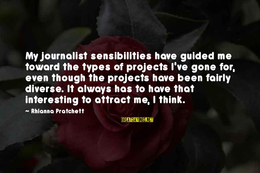 Think Of It Sayings By Rhianna Pratchett: My journalist sensibilities have guided me toward the types of projects I've gone for, even