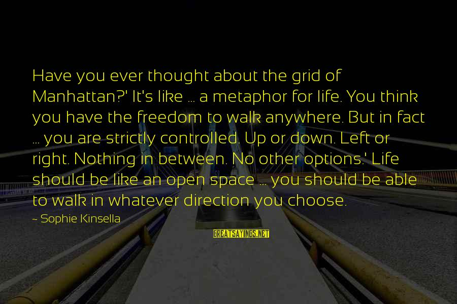 Think Of It Sayings By Sophie Kinsella: Have you ever thought about the grid of Manhattan?' It's like ... a metaphor for