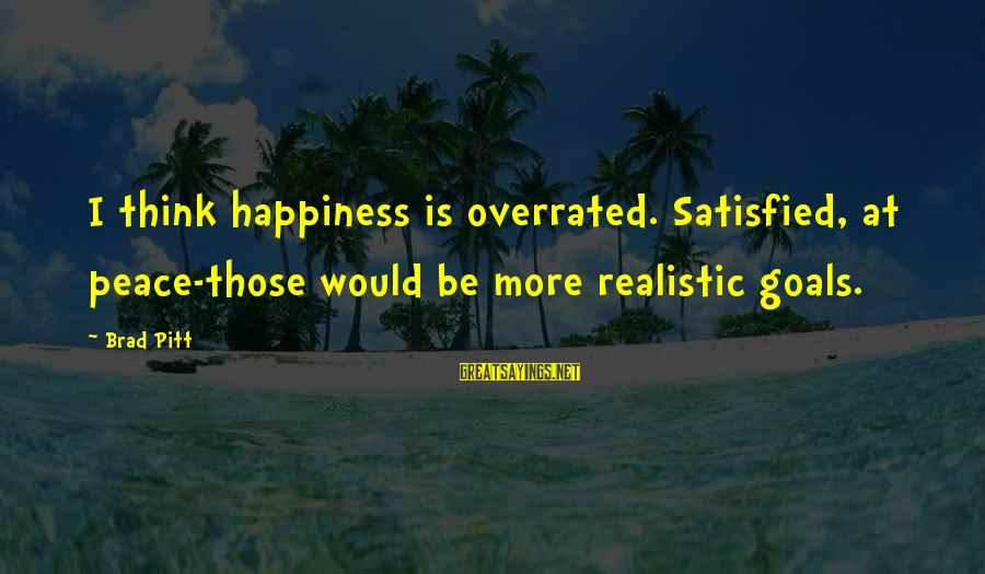 Thinking Is Overrated Sayings By Brad Pitt: I think happiness is overrated. Satisfied, at peace-those would be more realistic goals.